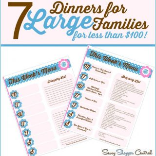 7 Dinners for Large Families for less than $100 with free printables