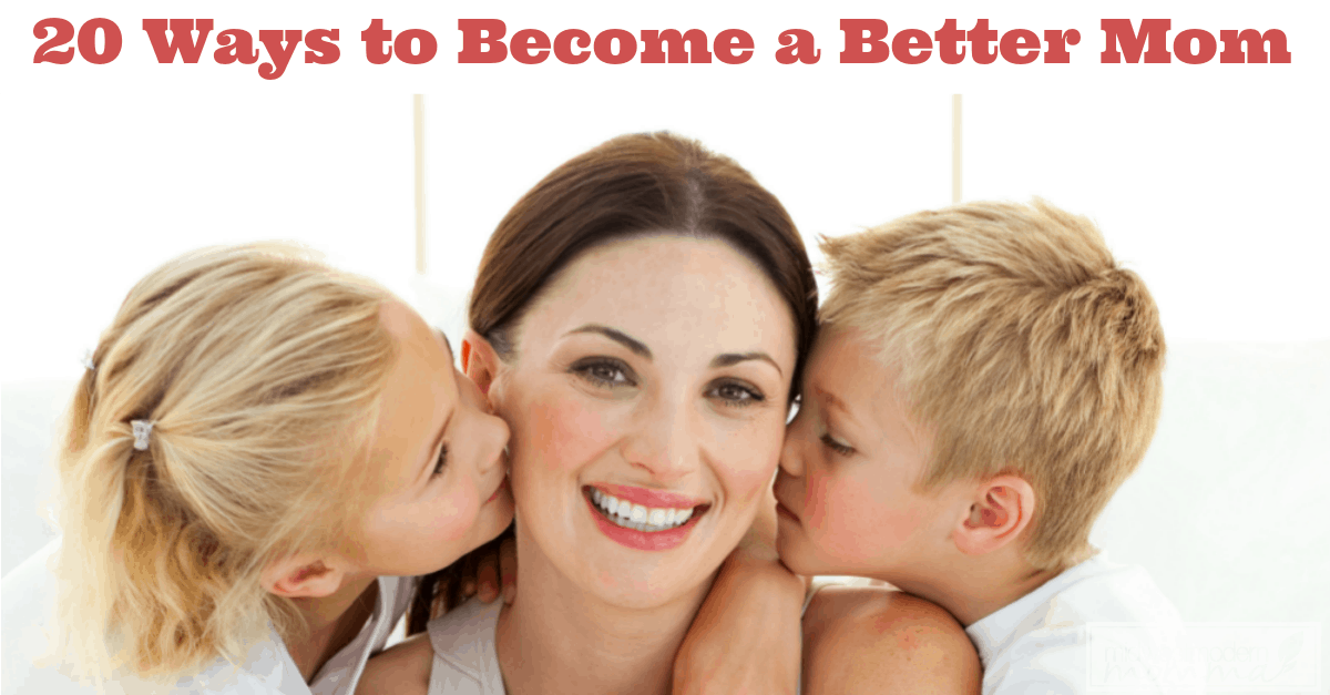 20 Tips to Help You Become a Better Mom