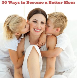 20 Ways to Become a Better Mom