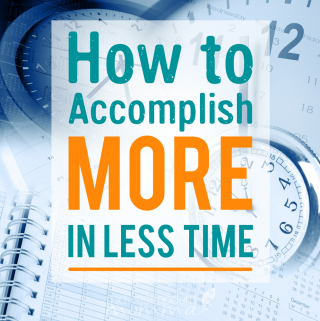 How to Accomplish More in Less Time | Productivity Tips to help you get more done every day!
