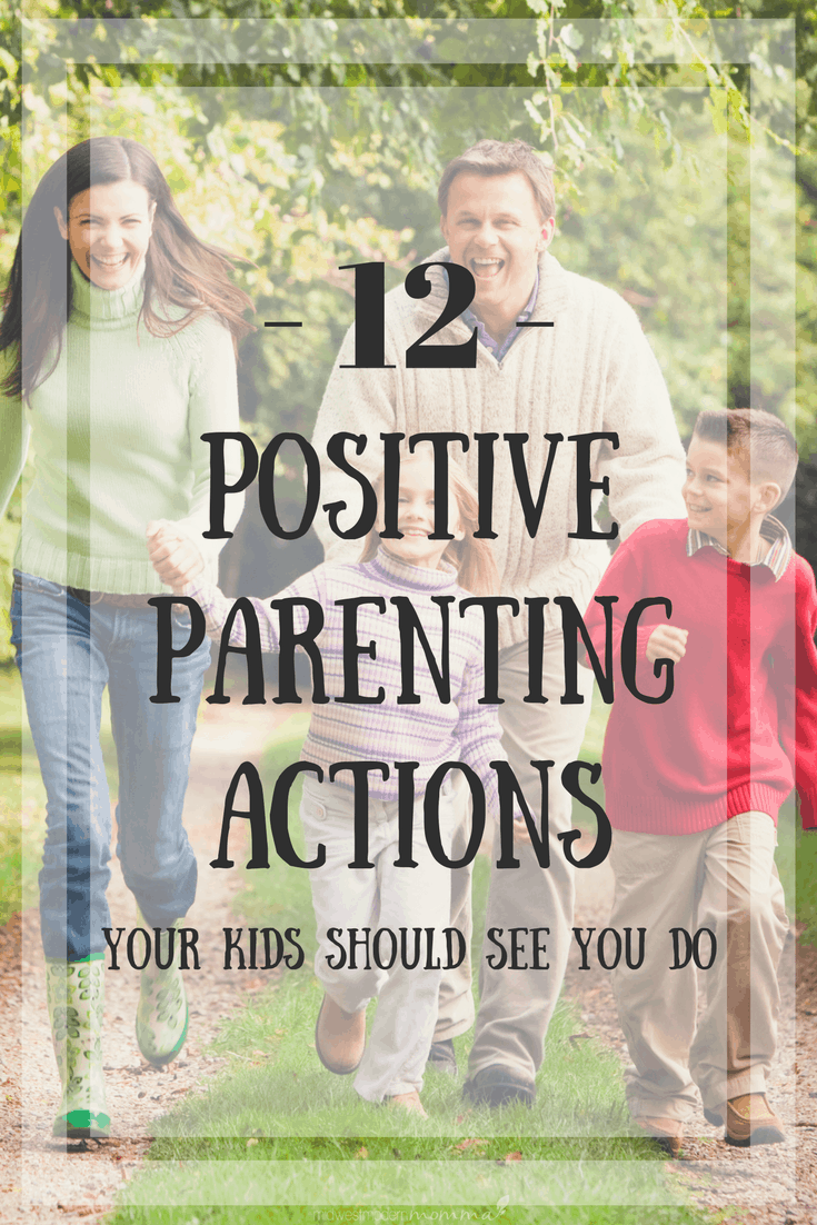 12 Positive Parenting Actions Your Kids Should See You Do