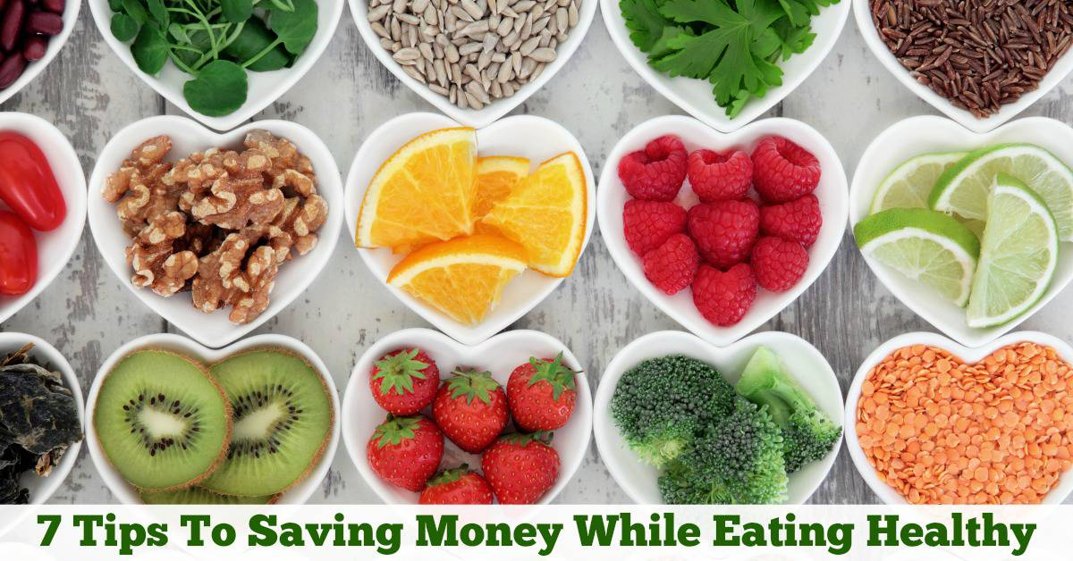 7 Tips To Saving Money While Eating Healthy