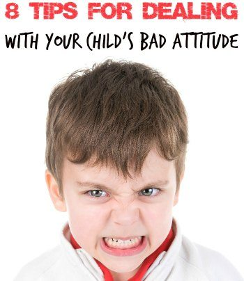 8 Tips for Dealing with your Childs Bad Attitude