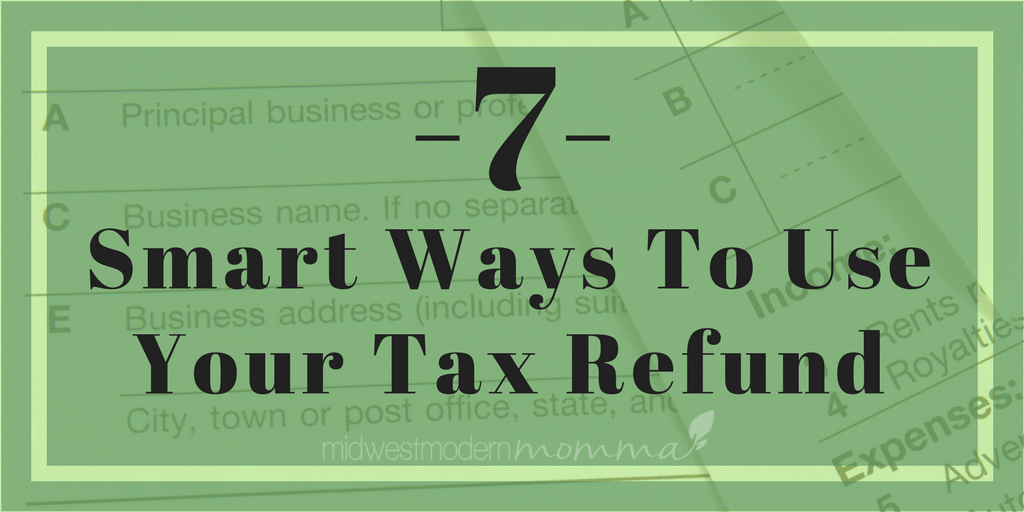 7 Smart Ways to Use Your Refund