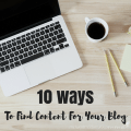 10 Ways To Find Content For Your Blog