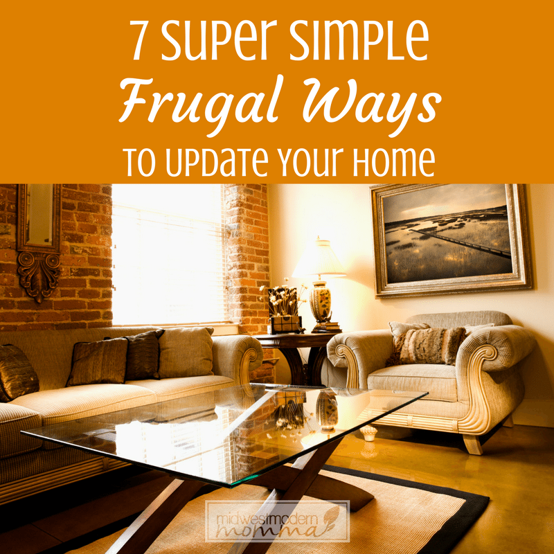Frugal Home Decor: 7 Super Simple Frugal Ways To Update Your Home