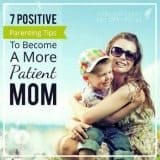 Struggle with patience? Check out these 7 positive parenting tips to become a more patient mom (or dad)!